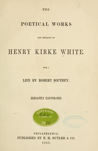 The poetical works and remains of Henry Kirke White.
