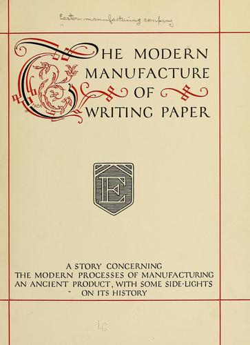 The modern manufacture of writing paper by Eastern Manufacturing Company.