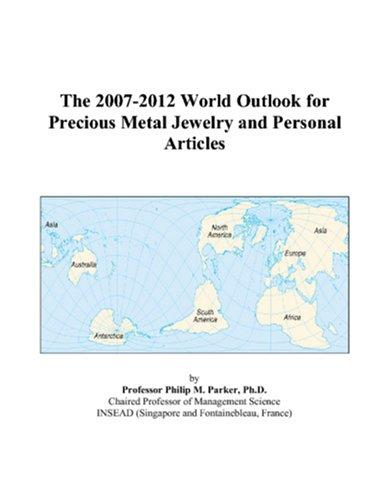 Download The 2007-2012 World Outlook for Precious Metal Jewelry and Personal Articles