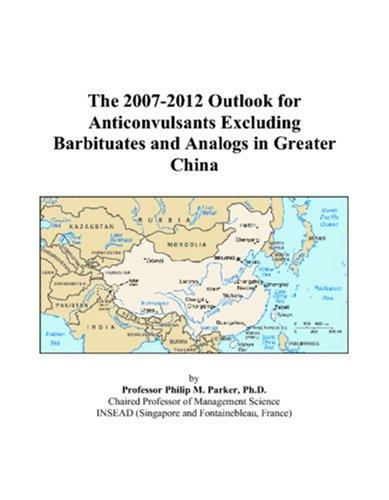 The 2007-2012 Outlook for Anticonvulsants Excluding Barbituates and Analogs in Greater China