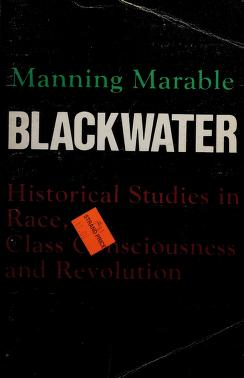 Cover of: Blackwater, historical studies in race, class consciousness, and revolution | Manning Marable
