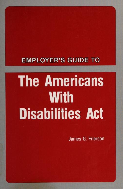 Employer's guide to The Americans with Disabilities Act by James G. Frierson