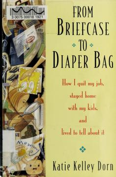 Cover of: From briefcase to diaper bag | Katie Kelley Dorn