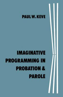 Imaginative programming in probation and parole by Paul W. Keve