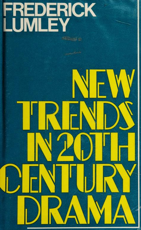 New trends in 20th century drama by Frederick Lumley