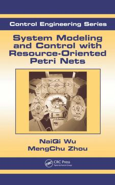 System modeling and control with resource-oriented Petri nets by MengChu Zhou