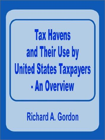 Tax Havens and Their Use by United States Taxpayers - An Overview by Richard A. Gordon