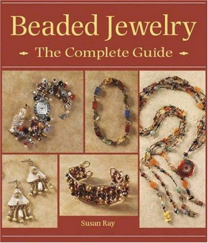 Beaded Jewelry the Complete Guide by Susan Ray