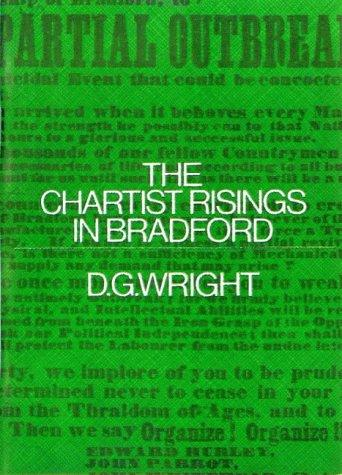 The Chartist Risings in Bradford by D.G. Wright