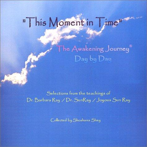 This Moment in Time: The Awakening Journey(R) Day by Day by Barbara Ray