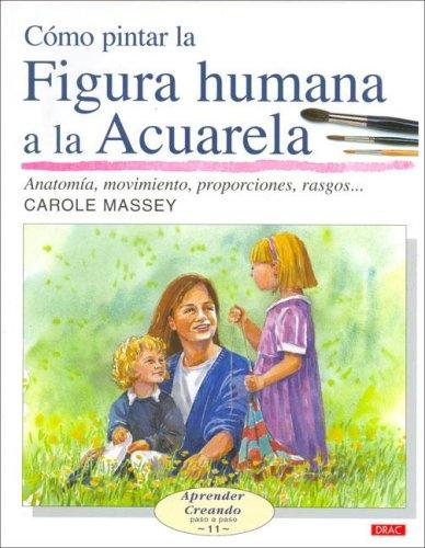 Como Pintar La Figura Humana a La Acuarela/ How to Paint the Human Figure With Watercolor by Carole Massey