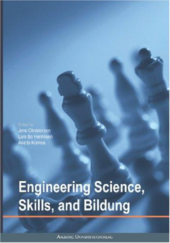 Engineering Science, Skills, and Bildung by Jens Christensen, Lars Bo Henriksen and Anette Kolmos (eds.)