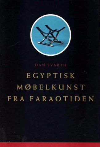 Egyptisk Mobelkunst Fra Faraotiden/Egyptian Furniture Making in the Age of the Pharaohs by Dan Svarth