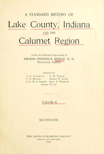A standard history of Lake County, Indiana, and the Calumet region by William Frederick Howat