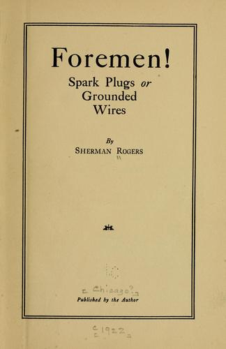 Foremen! Spark plugs or grounded wires by Sherman Rogers