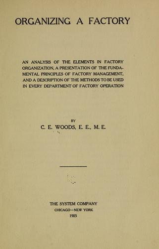 Organizing a factory by C. E. Woods