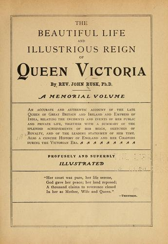 The beautiful life and illustrious reign of Queen Victoria