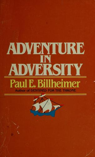 Adventure in adversity by Paul E. Billheimer