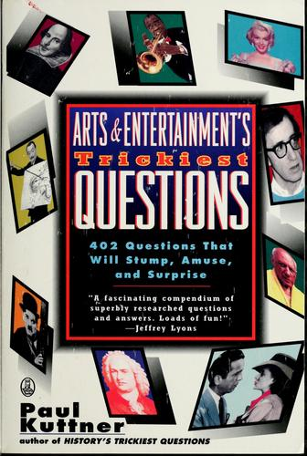 Arts and entertainment's trickiest questions by Paul Kuttner